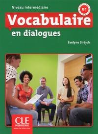 Téléchargez des livres à partir de Google Books pdf en ligne Vocabulaire FLE niveau intermédiaire En dialogues,  B1 9782090380569 par Evelyne Siréjols