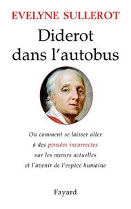 Evelyne Sullerot - Diderot dans l'autobus - Ou comment se laisser aller à des pensées incorrectes sur les moeurs actuelles....