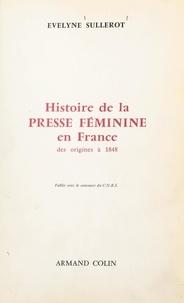 Evelyne Sullerot et Jacques Godechot - Histoire de la presse féminine en France, des origines à 1848.