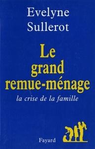 Evelyne Sullerot - Le Grand remue-ménage - La crise de la famille.