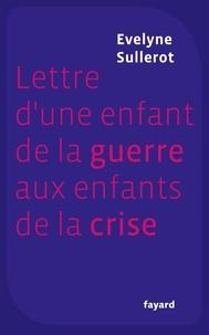 Evelyne Sullerot - Lettre d'une enfant de la guerre aux enfants de la crise.