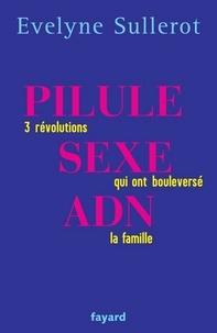 Evelyne Sullerot - Pilule sexe ADN - 3 révolutions qui ont boulversé la famille.