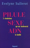 Evelyne Sullerot - Pilule, sexe, ADN - Trois révolutions qui ont bouleversé la famille.