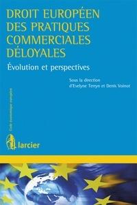 Evelyne Terryn et Denis Voinot - Quelle évolution pour le droit européen des pratiques commerciales déloyales - Evolution et perspectives.