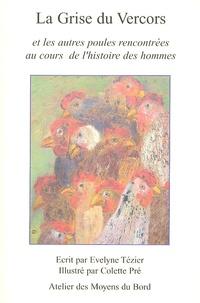 Evelyne Tézier - La Grise du Vercors et les autres poules rencontrées au cours de l'Histoire des hommes.