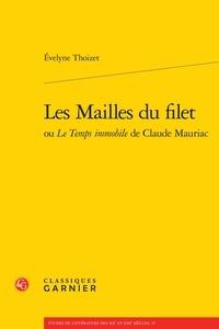 Evelyne Thoizet - Les Mailles du filet - ou Le Temps immobile de Claude Mauriac.
