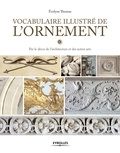 Evelyne Thomas - Vocabulaire illustré de l'ornement - Par le décor de l'architecture et des autres arts.