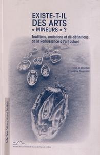 """Evelyne Toussaint - Existe-t-il des arts """"mineurs"""" ? - Traditions, mutations et dé-définitions de la Renaissance à l'art actuel."""