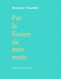 Evelyne Trouillot - Par la fissure de mes mots.