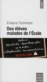 Evelyne Tschirhart - Des élèves malades de l'Ecole - Révélations sur une médicalisation abusive.