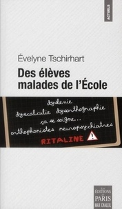 Des élèves malades de l'Ecole- Révélations sur une médicalisation abusive - Evelyne Tschirhart |