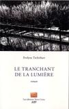 Evelyne Tschirhart - Le tranchant de la lumière.