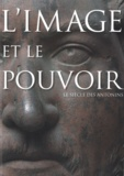 Evelyne Ugaglia - L'image et le pouvoir - Le siècle des Antonins.