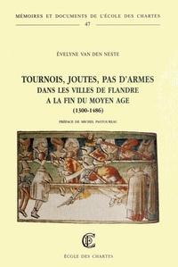Evelyne Van den Neste - Tournois, joutes, pas d'armes dans les villes de Flandre à la fin du Moyen Age (1300-1486).