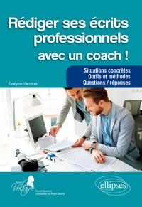 Evelyne Vernisse - Rédiger ses écrits professionnels avec un coach ! - Situations concrètes - Outils et méthodes - Questions/réponses.