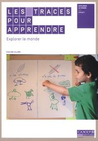 Evelyne Villard - Les traces pour apprendre - Explorer le monde cycle 1.