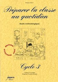 Evelyne Villard - Préparer le classe au quotidien Cycle 3 - Outils méthodologiques.