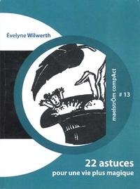 Evelyne Wilwerth - 22 astuces pour une vie plus magique.