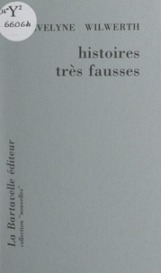 Evelyne Wilwerth - Histoires très fausses.