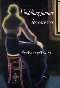 Evelyne Wilwerth - N'oublions jamais les caresses.