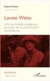 Evelyne Winkler - Louise Weiss - Une journaliste-voyageuse, au coeur de la construction européenne.