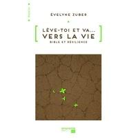 Evelyne Zuber - Lève-toi et va... vers la vie - Bible et résilience.