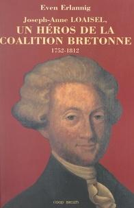 Even Erlannig et Joseph Chardronnet - Joseph-Anne Loaisel - Un héros de la coalition bretonne, 1752-1812.