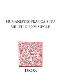 Evencio Beltran - Humanistes français du milieu du XVe siècle - Textes inédits de Pierre de la Hazardière, Jean Serra, Guillaume Fichet.