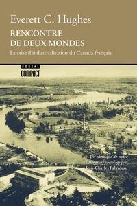 Everett C. Hughes et Jean-Charles Falardeau - Rencontre de deux mondes - La crise d'industrialisation du Canada français.