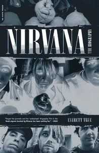 Everett True - Nirvana - The Biography.