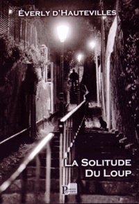 Everly d' Hautevilles - La solitude du loup.