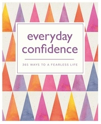 Everyday Confidence - 365 ways to a fearless life.