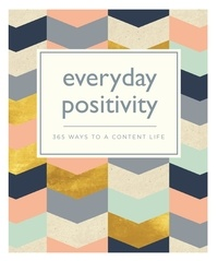 Everyday Positivity - 365 Ways to a Content Life.