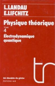 Evgeni Lifchitz et  Collectif - Physique théorique - Tome 4, Electrodynamique quantique.
