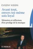 Evgeny Kissin - Avant tout, envers toi-même sois loyal - Mémoires et réflexions d'un prodige de la musique.