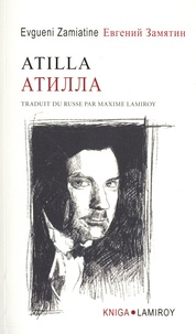 Evguéni Zamiatine - Atilla - Tiragédie en quatre actes.