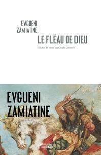 Evguéni Zamiatine - Le fléau de dieu - Suivi de Autobiographie.