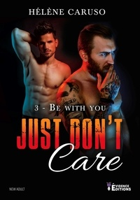Hélène Caruso - Just don't care Tome 3 : Be with you.