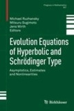 Evolution Equations of Hyperbolic and Schrödinger Type - Asymptotics, Estimates and Nonlinearities.