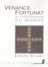 Evrard Delbey - Venance Fortunat ou l'enchantement du monde.
