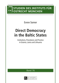 Evren Somer - Direct Democracy in the Baltic States - Institutions, Procedures and Practice in Estonia, Latvia and Lithuania.