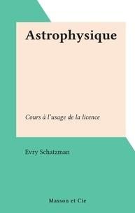 Evry Schatzman - Astrophysique - Cours à l'usage de la licence.