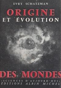 Evry Schatzman et André George - Origine et évolution des mondes.