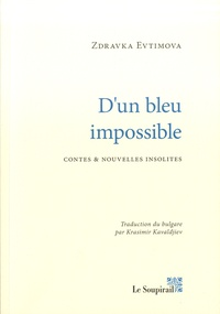 Evtimova Zdravka - D'un bleu impossible - Contes et nouvelles insolites.