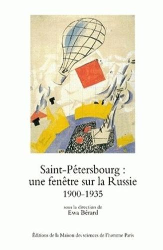 Collectif et Ewa Bérard - Saint-Pétersbourg : une fenêtre sur la Russie. - Ville, modernisation, modernité, 1900-1935.