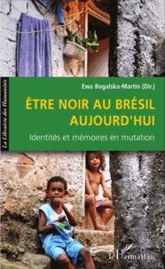 Ewa Bogalska-Martin - Etre Noir au Brésil aujourd'hui - Identités et mémoires en mutation.