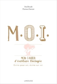 Ewa Brandt et Florence Davoust - MOI Mon cahier d'écriture thérapie - Ecrire pour soi, écrire sur soi.