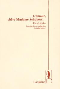 Ewa Lipska - L'amour, chère Madame Schubert... - Edition bilingue français-polonais.