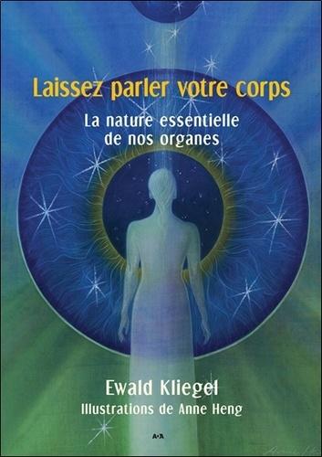 Ewald Kliegel - Laissez parler votre corps - La nature essentielle de nos organes.
