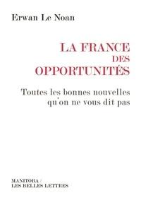 Ewan Le Noan - La France des opportunités - Toutes les bonnes nouvelles qu'on ne vous dit pas.